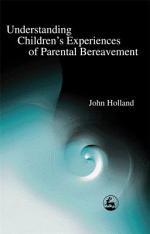 Understanding Children's Experiences of Parental Bereavement