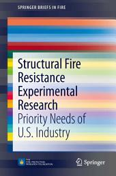 Structural Fire Resistance Experimental Research: Priority Needs of U.S. Industry