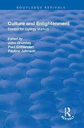 Culture and Enlightenment: Essays for György Markus