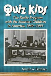 Quiz Kids: The Radio Program with the Smartest Children in America, 1940–1953