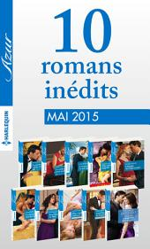 10 romans Azur inédits + 1 gratuit (no3585 à 3594 - mai 2015): Harlequin collection Azur