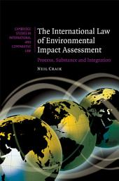 The International Law of Environmental Impact Assessment: Process, Substance and Integration