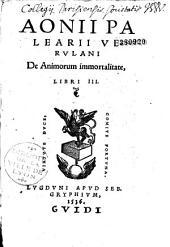 Aonii Palearii Verulani De Animorum immortalitate, libri III