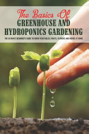 The Basics Of Greenhouse And Hydroponics Gardening