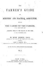 The Farmer's Guide to Scientific and Practical Agriculture: Detailing the Labors of the Farmer, in All Their Variety, and Adapting Them to the Seasons of the Year as They Successively Occur, Volume 1