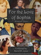 For the Love of Sophia: Wisdom Stories from Around the World and Across the Ages