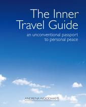 The Inner Travel Guide: An Unconventional Passport to Personal Peace