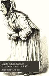 Leçons sur les maladies du système nerveux: Volume1