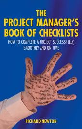 The Project Manager's Book of Checklists: How to complete a project successfully, smoothly and on time