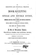 An Inductive and Practical Treatise on Book Keeping by Single and Double Entry  designed for Commercial Institutes     Also  a set of steamboat books  etc PDF