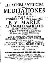 Theatrum asceticum: sive Meditationes sacrae in Theatro Congregationis Latinae exhibitae Monachii 1739 - 1747