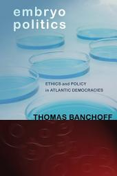 Embryo Politics: Ethics and Policy in Atlantic Democracies