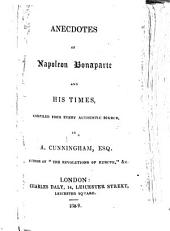 Anecdotes of Napoleon Bonaparte and his times, compiled from every authentic source. [With plates, including portraits.]