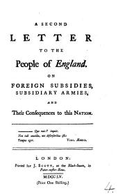 A Second Letter to the People of England: On Foreign Subsidies, Subsidiary Armies, and Their Consequences to this Nation..