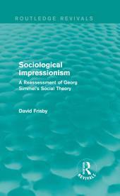 Sociological Impressionism (Routledge Revivals): A Reassessment of Georg Simmel's Social Theory