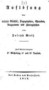 Auflösung der 4000 Räthsel, Logogryphen, Charaden, Anagramme und Hieroglyphen: In 2 Abtheilungen, Band 2