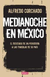 Medianoche en México: El descenso de un periodista a las tinieblas de un país en guerra
