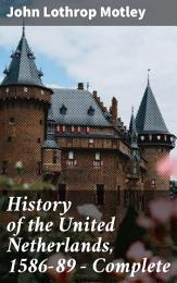 History of the United Netherlands, 1586-89 — Complete