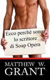 Ecco Perchè Sono Lo Scrittore Di Soap Opera