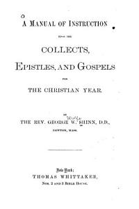 A Manual of Instruction Upon the Collects  Epistles  and Gospels for the Christian Year PDF