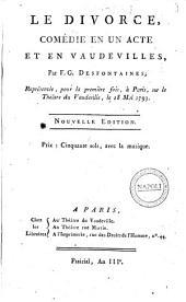 Le divorce, comédie en un acte et en vaudevilles, par F. G. Desfontaines; représentée, pour la première fois, à Paris, ... le 18 Mai 1793