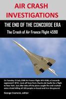 Air Crash Investigations  The End of the Concorde Era  the Crash of Air France Flight 4590 PDF