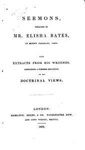 Sermons Preached by Mr. Elisha Bates, of Mount Pleasant, Ohio: With Extracts from His Writings, Containing a Further Exposition of His Doctrinal Views