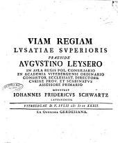 Viam regiam Lusatiae superioris praeside Augustino Leysero ... monstrat Iohannes Fridericus Schwartz Laubanensis. Vitebergae d. 5. Iulii 1732