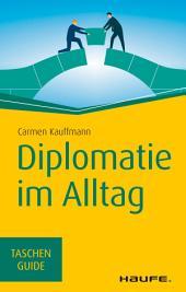 Diplomatie im Alltag: Beziehungen professionell gestalten