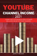 Youtube Channel Income  Learn The Top Secrets Used To Make Millions From Youtube Channel  PDF
