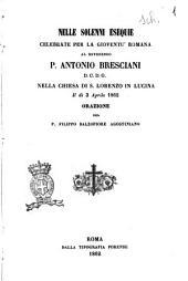 Nelle solenni esequie celebrate per la giventù romana al reverendo p. Antonio Bresciani d.c.d.g. nella chiesa di S. Lorenzo in Lucina il dì 3 aprile 1862 orazione del p. Filippo Balzofiore agostiniano