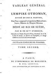 Tableau général de l'empire othoman: divisé en deux parties, dont l'une comprend la législation mahométane, l'autre, l'histoire de l'empire othoman : Ouvrage enrichi de figures. 2. (1788). - 573 S. : 1 Ill