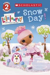Scholastic Reader Level 2: Lalaloopsy: Snow Day!