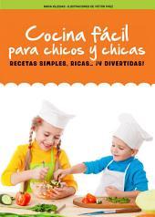 Cocina fácil para chicos y chicas: Recetas simples, ricas… ¡y divertidas!