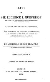 Life of Sir Roderick I. Murchison, Bart.,; K. C. B., F. R. S.; Sometime Director-general of the Geological Survey of the United Kingdom: Volume 2