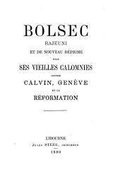 Bolsec: rejeuni et de nouveau réprimé pour ses vieilles calomnies contre Calvin, Genève, et la Réformation