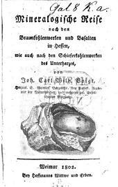 Mineralogische Reise nach den Braunkohlenwerken und Basalten in Hessen, wie auch nach den Schieferkohlenwerken des Unterharzes