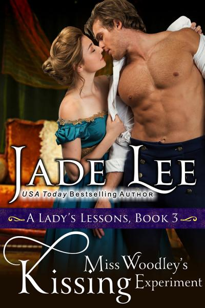Miss Woodley s Kissing Experiment  A Lady s Lessons  Book 3