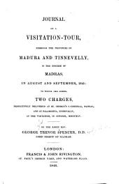 Journal of a Visitation-tour Through the Provinces of Madura and Tinnevelly: In the Diocese of Madras, in August and September 1845. To which are Added Two Charges Respectively Delivered at St. George's Cathedral, Madras, and at Palamcotta, Tinnevelly, at the Visitation in October MDCCCXLV.
