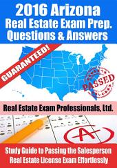 2016 Arizona Real Estate Exam Prep Questions and Answers: Study Guide to Passing the Salesperson Real Estate License Exam Effortlessly