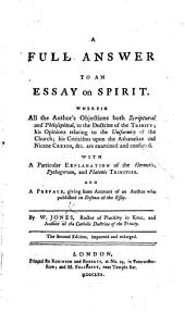 A full answer to the Essay on Spirit by Bishop R. Clayton ... With a particular explanation of the Hermetic, Pythagorean, and Platonic Trinities; and a preface, giving some account of an Author Bishop R. Clayton who has lately published in Defence of the Essay