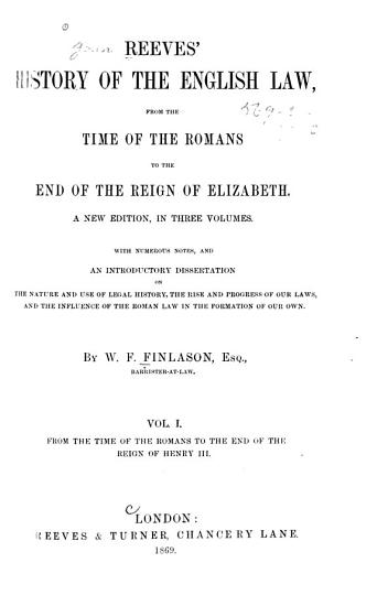 Reeves  History of the English Law  From the time of the Romans to the end of the reign of Henry III PDF