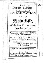 The Christian Monitor, containing an earnest exhortation to an holy life, etc. By John Rawlet