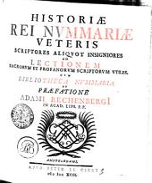 HISTORIAE REI NVMMARIAE VETERIS SCRIPTORES ALIQVOT INSIGNIORES: AD LECTIONEM SACRORVM ET PROFANORVM SCRIPTORVM VTILES, CVM BIBLIOTHECA NVMMARIA
