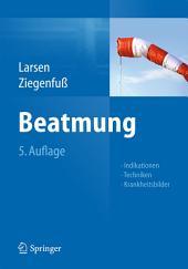 Beatmung: Indikationen - Techniken - Krankheitsbilder, Ausgabe 5