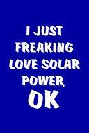 I Just Freaking Love Solar Power, Ok