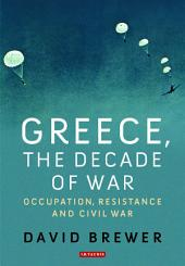 Greece, the Decade of War: Occupation, Resistance and Civil War