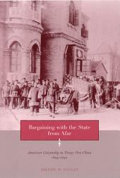 Bargaining with the State from Afar: American Citizenship in Treaty Port China, 1844-1942