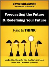 Forecasting the Future & Redefining Your Future: Paid to Think