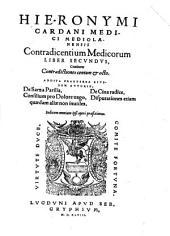 Hieronymi Cardani ... Contradicentium medicorum liber primus [-secundus] continens contradictiones centum & octo: Liber secundus, continens contradictiones centum & octo. Addita praeterea eiusdem autoris, De sarza parilia, De Cina radice, Consilium pro dolore uago, Disputationes etiam quædam aliæ non inutiles. Indicem omnium ipsi operi præfiximus - Lugduni apud Seb. Gryphium, 1548, Volumes 1-2